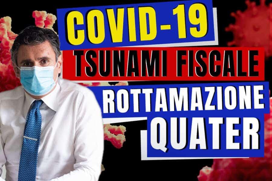 Aziende in crisi COVID19 TSUNAMI FISCALE ROTTAMAZIONE QUATER
