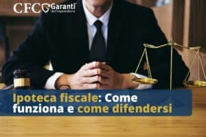 Ipoteca fiscale: Come funziona e come difendersi. Rottamazione Quater? cartelle esattoriali, cfc legal, garanti dell'imprenditore, agenzia delle entrate, rinvio riscossione